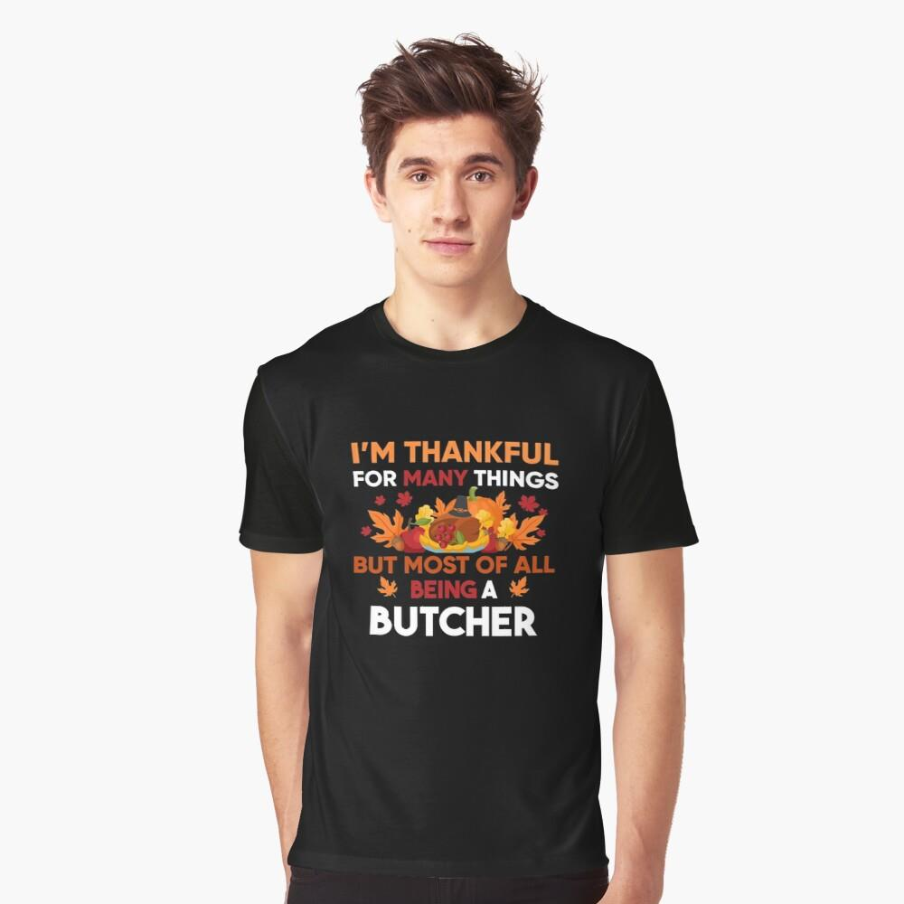 I'm thankful of many things but most of all being a Butcher Shirt