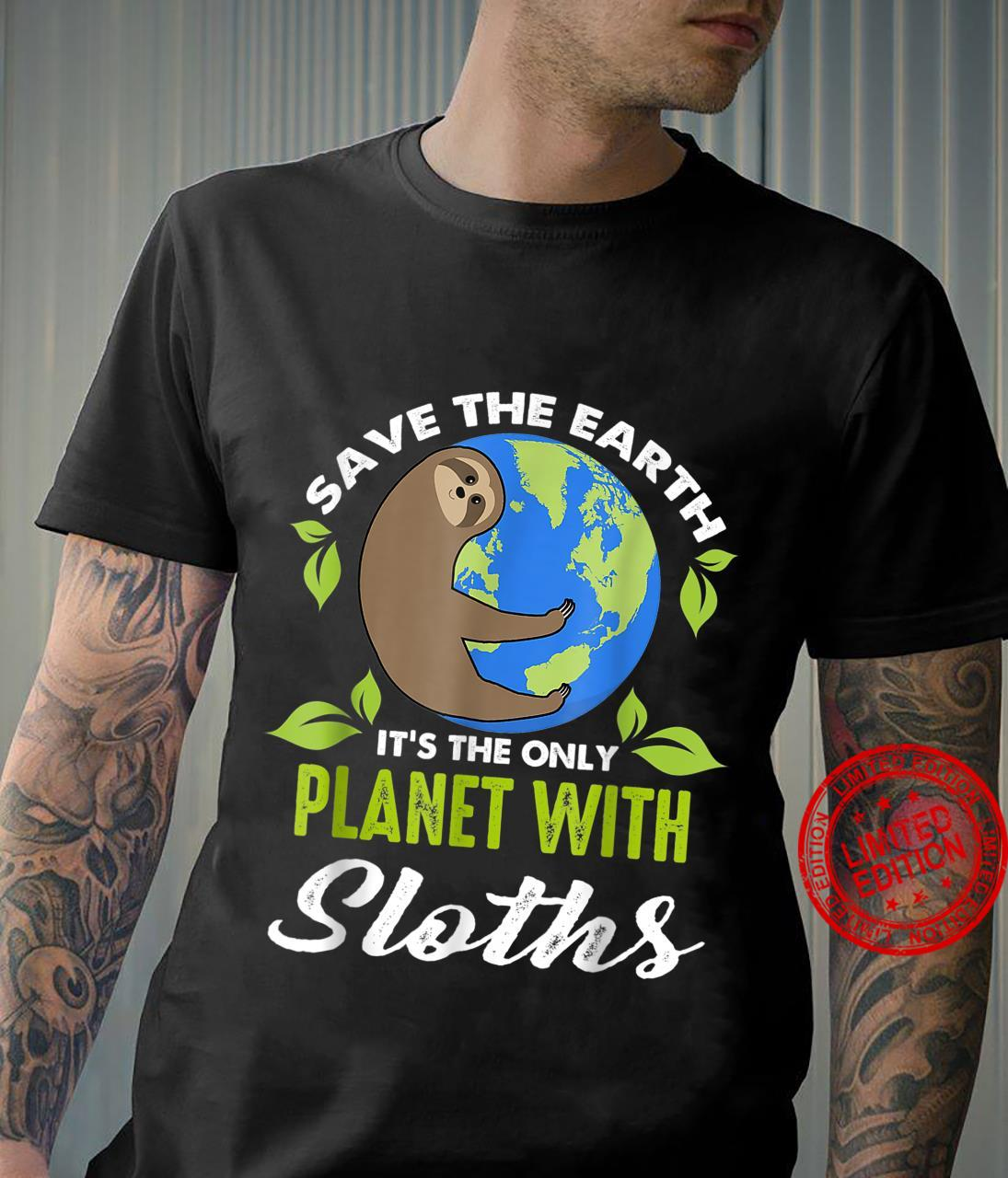 Sloth Earth Day, Save The Earth It's Only Planet Shirt