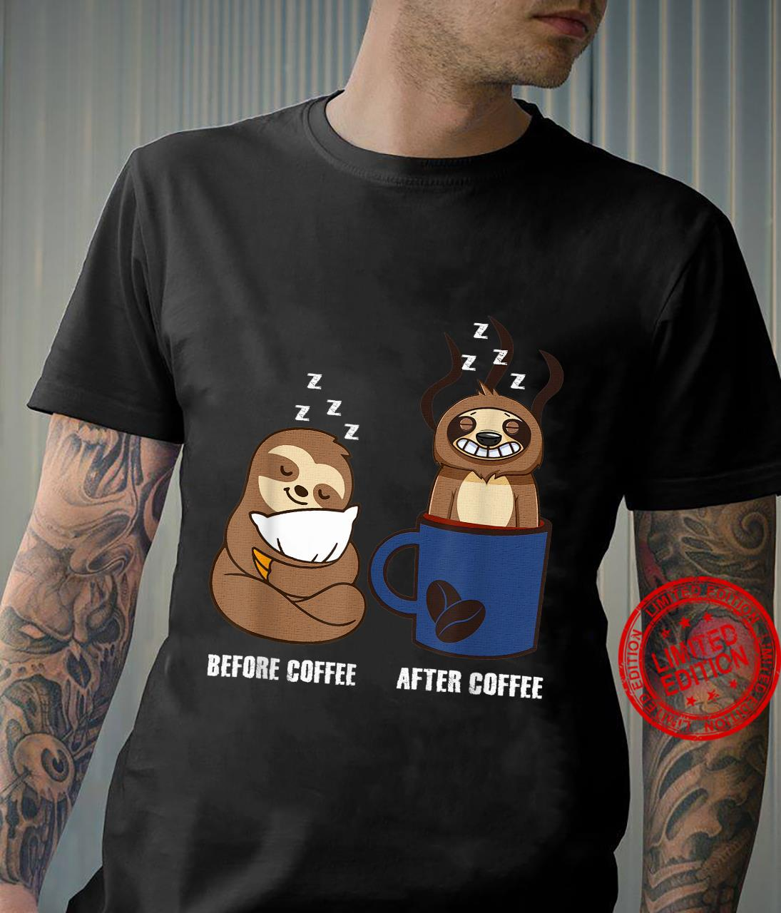 Sloth turned up in the mug Before Coffee after coffee Shirt