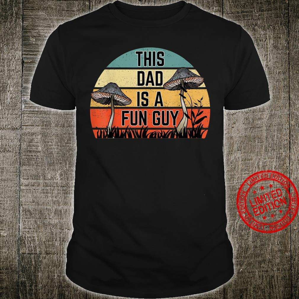 This Dad is Fun Guy for Mushroom, Fungus and Myceliums Shirt
