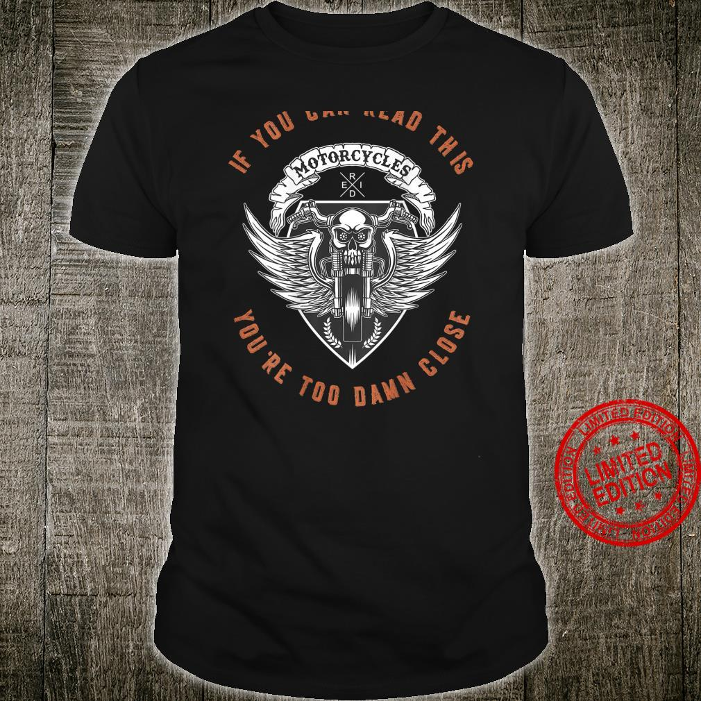If You Can Read This You're Too Damn Close Motorcycle back Shirt